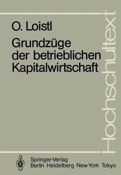 Grundzüge der betrieblichen Kapitalwirtschaft - Loistl, Otto