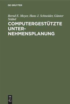 Computergestützte Unternehmensplanung - Meyer, Bernd E.; Scheider, Hans-Jochen; Stübel, Günter