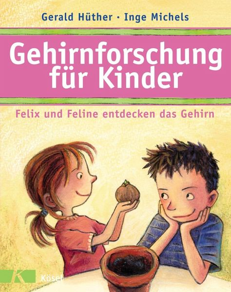 Gehirnforschung für Kinder - Felix und Feline entdecken das Gehirn - Hüther, Gerald; Michels, Inge
