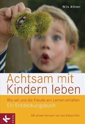 Achtsam mit kindern leben von nils altner fachbuch for Minimalistisch leben mit kindern