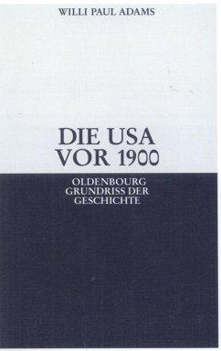 Die USA vor 1900 - Adams, Willi P.