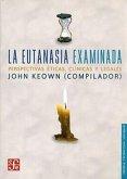 La Eutanasia Examinada. Perspectivas Eticas, Clinicas y Legales