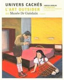 Univers Caches: L'Art Outsider/Hidden Worlds: Au Musee Dr Guislain/At the Museum Dr. Guislain