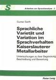 Sprachliche Varietät und Variation im Sprachverhalten Kaiserslauterer Metallarbeiter