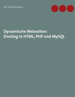 Dynamische Webseiten: Einstieg in HTML, PHP und MySQL - Schuchmann, Marco