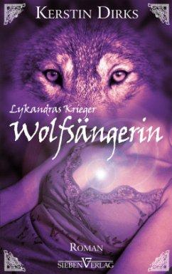 Wolfsängerin / Lykandras Krieger Bd.1 - Dirks, Kerstin