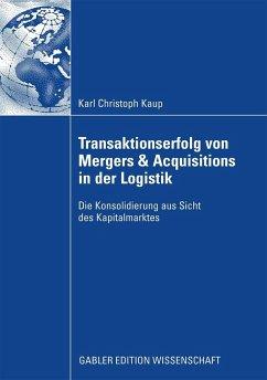 Transaktionserfolg von Mergers & Acquisitions in der Logistik - Kaup, Karl Chr.