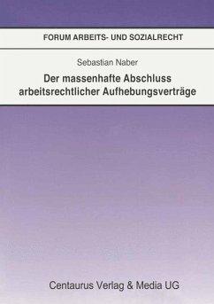Der massenhafte Abschluß arbeitsrechtlicher Aufhebungsverträge - Naber, Sebastian