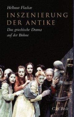 Inszenierung der Antike - Flashar, Hellmut