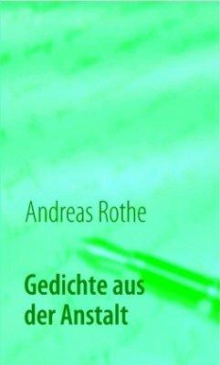 Gedichte aus der Anstalt - Rothe, Andreas