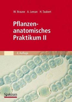 Pflanzenanatomisches Praktikum II - Braune, Wolfram; Leman, Alfred; Taubert, Hans