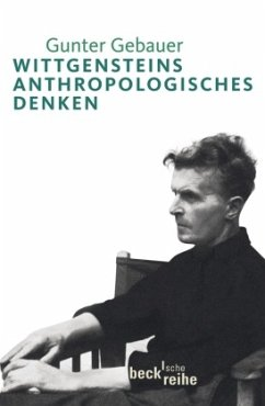 Wittgensteins anthropologisches Denken - Gebauer, Gunter