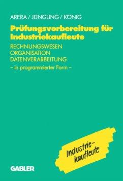 Prüfungsvorbereitung für Industriekaufleute - Arera, Friedrich; Jüngling, Kirsten; König, Hermann Arera, Friedrich; Jüngling, Kirsten; u.a.