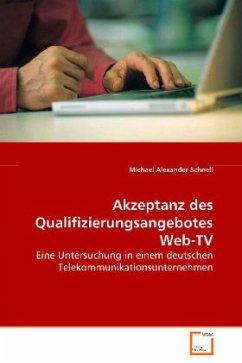Akzeptanz des Qualifizierungsangebotes Web-TV - Schnell, Michael Alexander