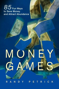 Money Games: 85 Fun Ways to Save Money and Attract Abundance
