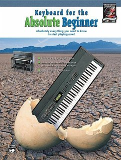 Keyboard for the Absolute Beginner: Absolutely Everything You Need to Know to Start Playing Now!, Book & CD