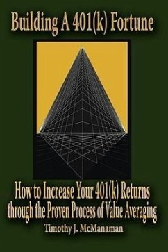 Building a 401(k) Fortune: How to Increase Your 401(k) Returns Through the Proven Process of Value Averaging