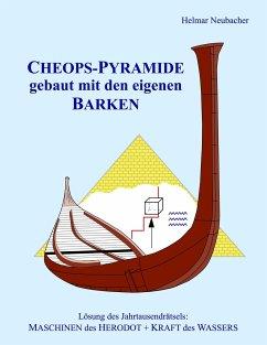 CHEOPS-PYRAMIDE gebaut mit den eigenen BARKEN - Neubacher, Helmar