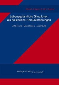 Lebensgefährliche Situationen als polizeiliche Herausforderungen - Ungerer, Dietrich; Ungerer, Jörn
