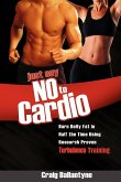 Just Say No to Cardio: Burn Belly Fat in Half the Time Using Research Proven Turbulence Training
