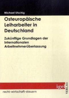 Osteuropäische Leiharbeiter in Deutschland - Utschig, Michael