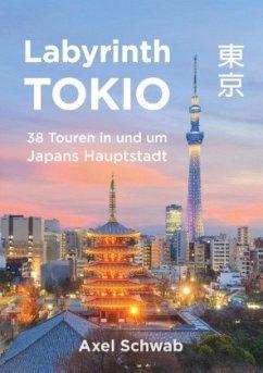 Labyrinth Tokio - 38 Touren in und um Japans Hauptstadt - Schwab, Axel