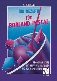 100 Rezepte für Borland Pascal - Hoffmann, Norbert