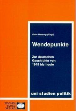 Wendepunkte. Zur deutschen Geschichte von 1945 bis heute