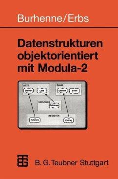 Datenstrukturen objektorientiert mit Modula-2 - Burhenne, Werner; Erbs, Heinz-Erich