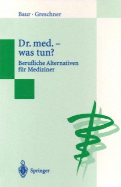 Dr. med. - was tun? - Baur, Eva-Maria; Greschner, Martin