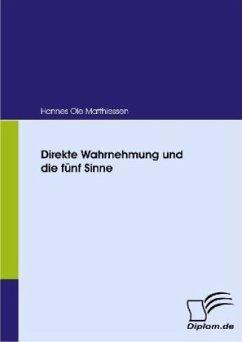 Direkte Wahrnehmung und die fünf Sinne - Matthiessen, Hannes O.