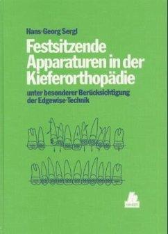 Festsitzende Apparaturen in der Kieferorthopädie - Sergl, Hans G.