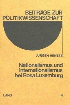 Nationalismus und Internationalismus bei Rosa Luxemburg - Hentze, Jürgen
