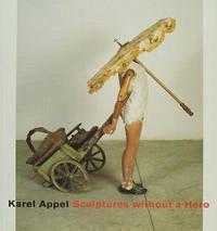 Karel Appel - Sculptures without a Hero