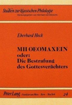 MH OEOMAXEIN oder: Die Bestrafung des Gottesverächters - Heck, Eberhard