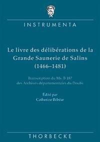 Le livre des délibérations de la Grande Saunerie de Salins (1466-1481)