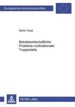 Betriebswirtschaftliche Probleme multinationaler Truppenteile - Faust, Martin