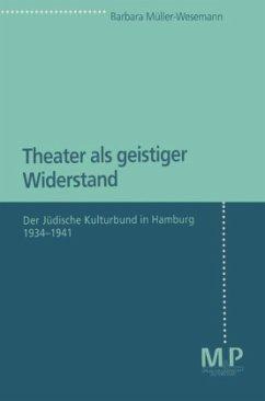 Theater als geistiger Widerstand - Müller-Wesemann, Barbara