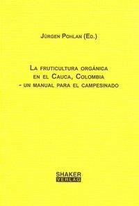 La fruticultura orgánica en al Cauca, Colombia - un manual para el campesinado