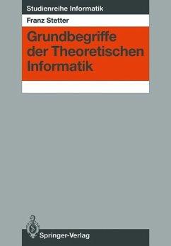 Grundbegriffe der Theoretischen Informatik - Stetter, Franz