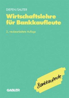 Wirtschaftslehre für Bankkaufleute - Diepen, Gerhard; Sauter, Werner