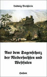 Aus dem Sagenschatz der Niedersachsen und Westfalen - Bechstein, Ludwig