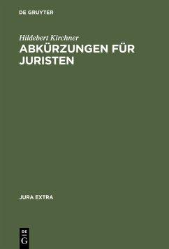 Abkürzungen für Juristen : Alphabetisches Verzeichnis der Abkürzungen sowie Zitiervorschläge für Kommentare.