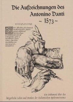 Die Aufzeichnungen des Antonino Danti 1573. Ein Dokument über das bürgerliche Leben und Denken der italienischen Spätrenaissance - Danti, Antonino und Klaas H. Kindermann