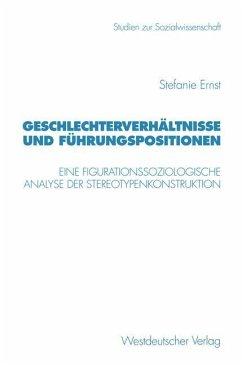 Geschlechterverhältnisse und Führungspositionen - Ernst, Stefanie