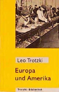Europa und Amerika - Trotzki, Leo