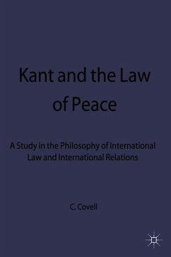 Kant and the Law of Peace: A Study in the Philosophy of International Law and International Relations - Covell, C.
