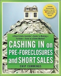 Cashing in on Pre-Foreclosures and Short Sales: A Real Estate Investor's Guide to Making a Fortune Even in a Down Market - Cummings, Chip