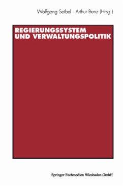 Regierungssystem und Verwaltungspolitik - Seibel, Wolfgang; Benz, Arthur