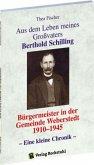 Aus dem Leben meines Grossvaters Berthold Schilling (1881-1968) - Bürgermeister der Gemeinde Weberstedt in Thüringen von 1910-1945